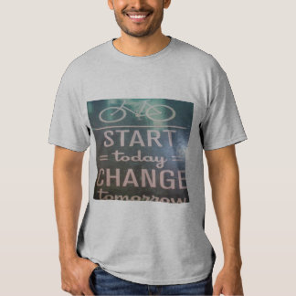 Start Today Change Tomorrow T Shirt