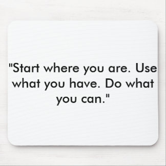 """""""Start where you are. Use what you have. Mouse Pad"""
