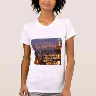 Started From The Bottom Now We Here - In Paris T-Shirt