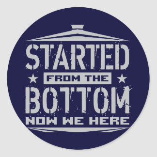 STARTED FROM THE BOTTOM STICKERS