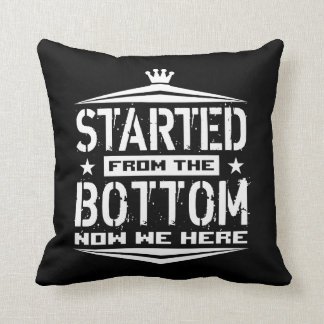 STARTED FROM THE BOTTOM THROW PILLOW