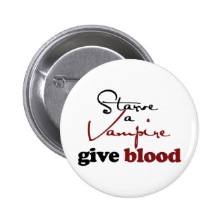 Starve a Vamprie Give Blood Pinback Button