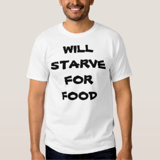 Starve for food t-shirt