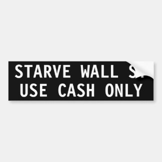 STARVE WALL ST, USE CASH ONLY BUMPER STICKER