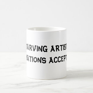 STARVING ARTIST....DONATIONS ACCEPTED! COFFEE MUG