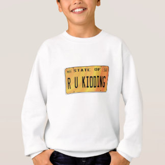 State of R U Kidding Sweatshirt