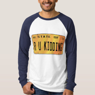 State of R U Kidding T-Shirt