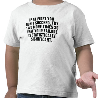 Statistically Significant Failure T Shirts