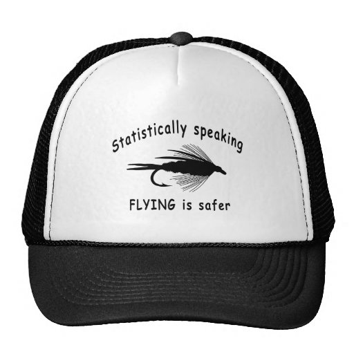 STATISTICALLY SPEAKING... FLYING IS SAFER HATS
