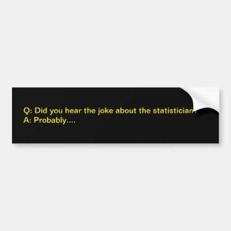 Statistician joke bumper sticker