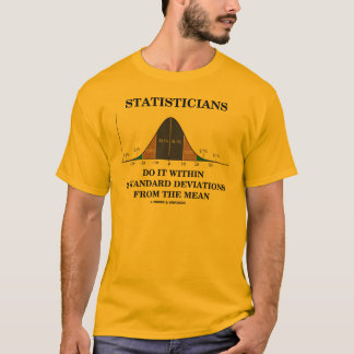 Statisticians Do It Within 3 Standard Deviations T-Shirt