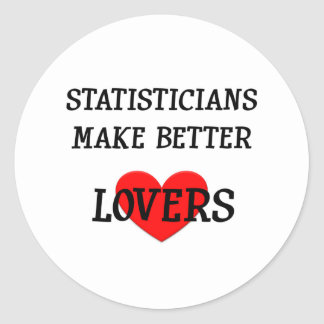 Statisticians Make Better Lovers Classic Round Sticker