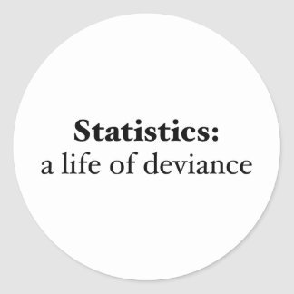 Statistics: a life of deviance classic round sticker