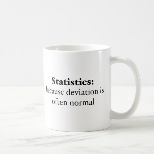 Statistics: because deviation is often normal classic white coffee mug