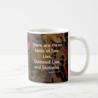 Statistics say......There are three kinds of lies Classic White Coffee Mug