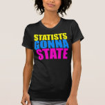 Statists Gonna State T Shirt