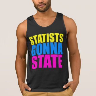 Statists Gonna State Tank - Voluntaryist T-Shirt