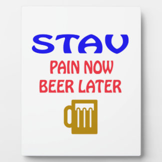 Stav pain now beer later plaques