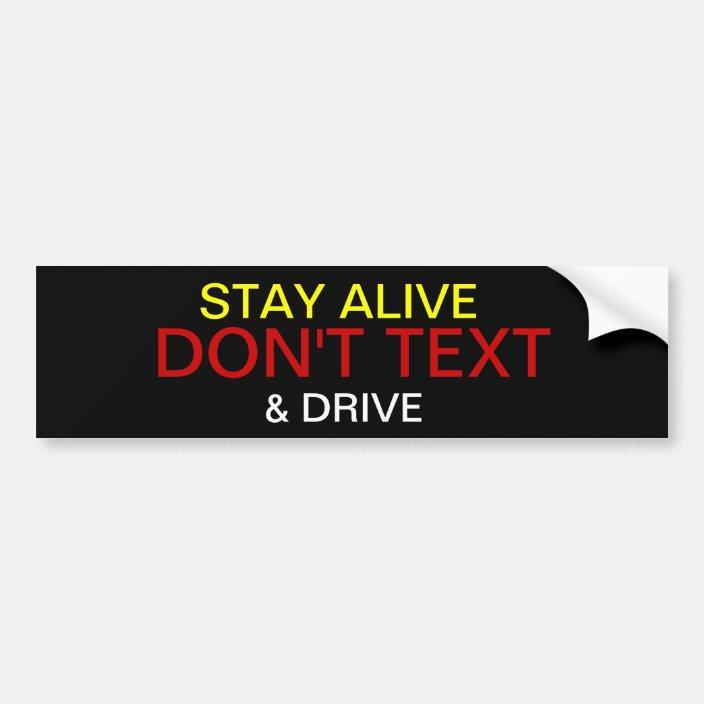 Stay Alive Don T Text And Drive Bumper Sticker Zazzle Com