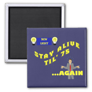 stay alive til 75...Again Magnet
