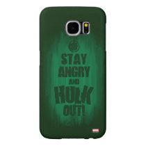 Stay Angry And Hulk Out Samsung Galaxy S6 Case