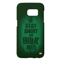 Stay Angry And Hulk Out Samsung Galaxy S7 Case
