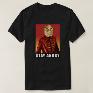 Stay Angry! T-Shirt