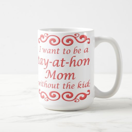 Stay At Home Mom Without Kids Funny Mug