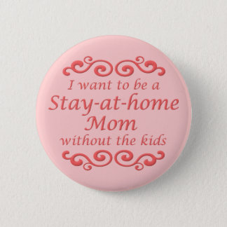 Stay At Home Without Kids Funny Button Badge