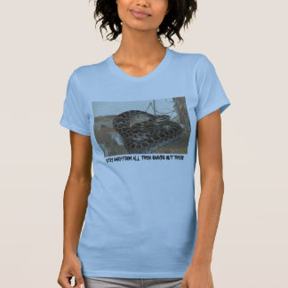 STAY AWAY FROM ALL THEM SNAKES OUT THERE T-Shirt