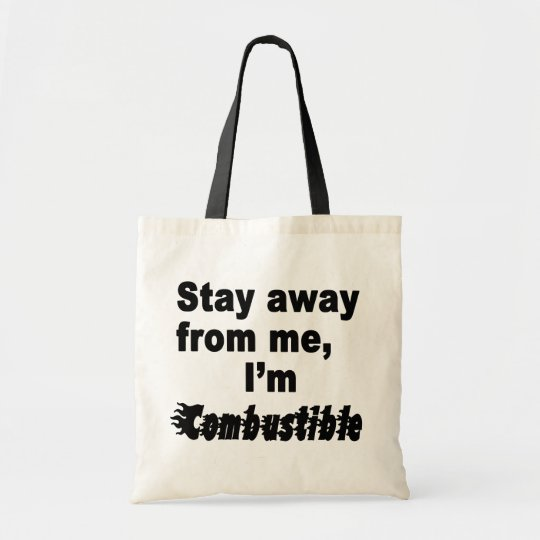 Stay Away From Me, I'm Combustible Cool Hot Saying Tote Bag
