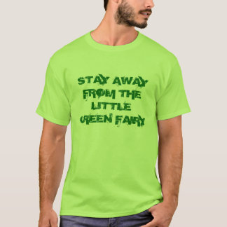 STAY AWAY FROM THE LITTLE GREEN FAIRY T-Shirt