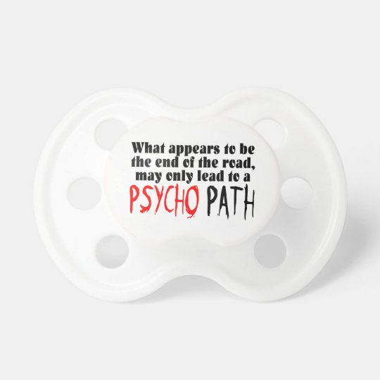 Stay Away From The Psycho Path Pacifier