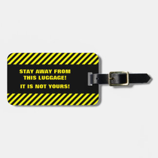 STAY AWAY FROM THIS LUGGAGE! IT IS NOT YOURS! BAG TAG