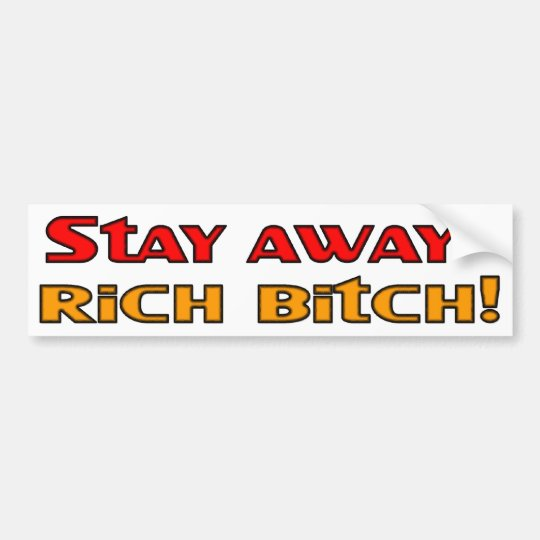 Stay away rich bitch bumper sticker