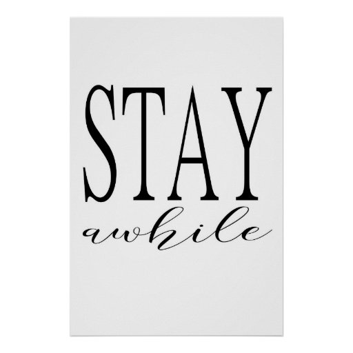 Stay Awhile Print Poster Inspirational Poster Zazzle