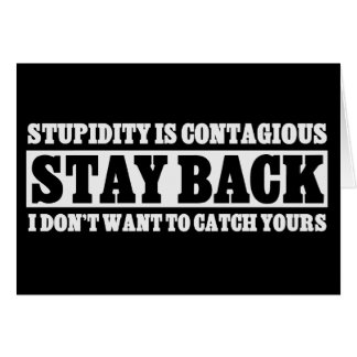 Stay Back: I don't want to be stupid like you Card