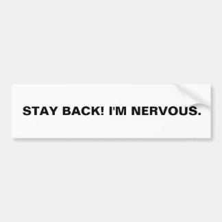 STAY BACK! I'M NERVOUS. BUMPER STICKER