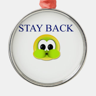 Stay back metal ornament