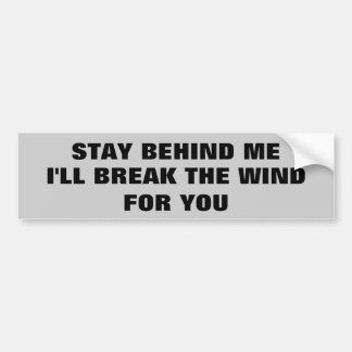 Stay Behind Me, I'll Break the Wind For You Bumper Sticker