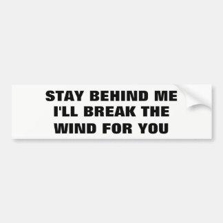 Stay Behind Me, I'll Break Wind For You Bumper Sticker