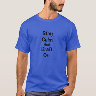 Stay Calm and Draft On T-Shirt