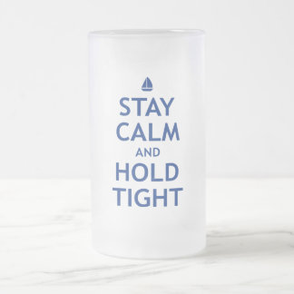 Stay Calm and Hold Tight Frosted Glass Beer Mug
