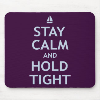 Stay Calm and Hold Tight Mouse Pad