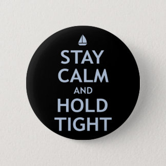Stay Calm and Hold Tight Pinback Button