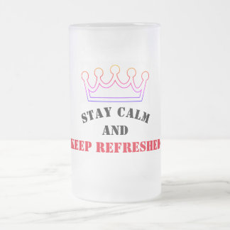 Stay Calm and Keep Refreshed - Frosted Glass Beer Mug