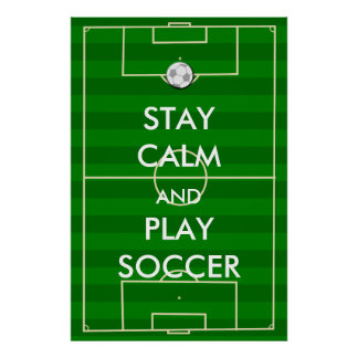 Stay Calm and Play Soccer Poster