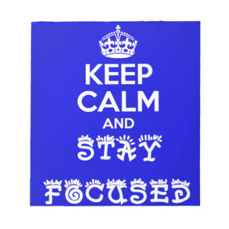 Stay Calm and Stay Focused_ Notepad