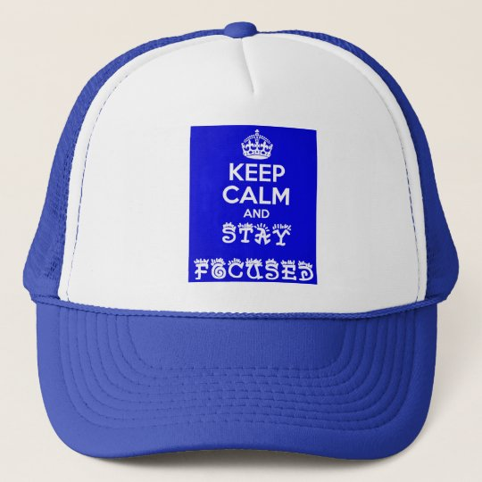 Stay Calm and Stay Focused_ Trucker Hat