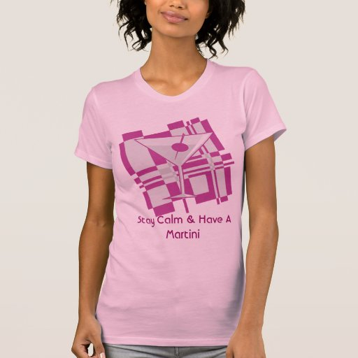 Stay Calm & Have A Martini Design T-shirt